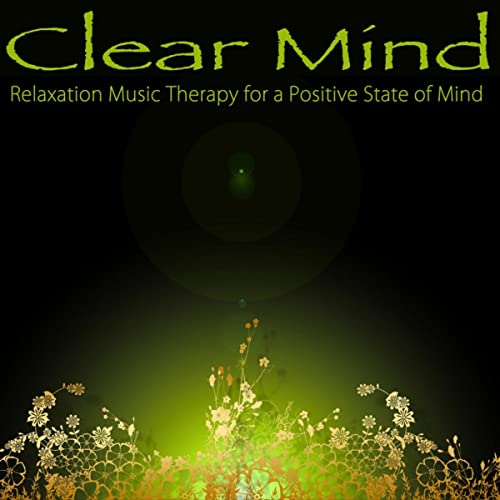 37776ea76f12 Clear Mind - Relaxation Music Therapy for a Positive State of Mind ...