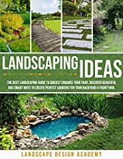LANDSCAPING IDEAS : THE BEST LANDSCAPING GUIDE TO QUICKLY ENHANCE YOUR YARD. DISCOVER BEAUTIFUL AND SMART WAYS TO CREATE PERFECT GARDENS FOR YOUR BACKYARD & FRONTYARD.