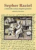Sepher Raziel: Also Know as Liber Salomonis : A 1564 English Grimoire from Sloane MS 3826 (Sourceworks of Ceremonial Magic Series)