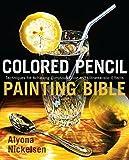 Best Colored Pencil Sets - Colored Pencil Painting Bible: Techniques for Achieving Luminous Review