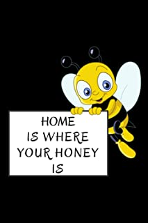 """Home is Where Your Honey is: 6"""" x 9"""" 120 Pages, Bee journal, Bee Notebook, Ruled, Writing book, Notebook for Bee lovers."""