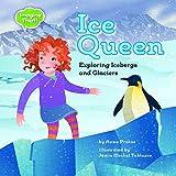 Ice Queen: Exploring Icebergs and Glaciers (Imagine That!)