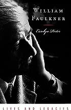 William Faulkner: Lives and Legacies (Lives and Legacies Series)
