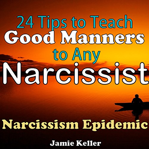 Narcissism Epidemic: 24 Tips to Teach Good Manners to Any Narcissist cover art