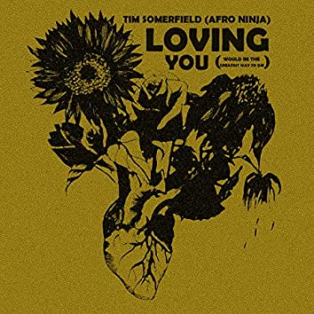 Loving You (Would Be The Greatest Way To Die)