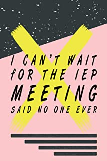 I Can't Wait for The IEP Meeting Said No One Ever: blank ruled journal lined notebook , for co-worker, friends, female and...