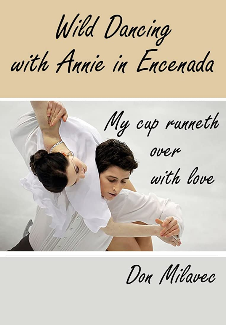 入口偏差マルクス主義者Wild Dancing with Annie in Ensenada: My cup runneth over with love (English Edition)