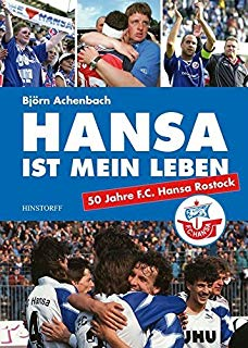 Hansa ist mein Leben: F.C.Hansa Rostock seit 1965 by Björn Achenbach (2014-06-18)