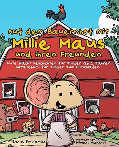 Auf dem Bauernhof mit Millie Maus und ihren Freunden: Gute Nacht Geschichten für Kinder ab 2 Jahren - Vorlesebuch für Kinder zum Einschlafen (Elena\'s Gute Nacht Geschichten 3)