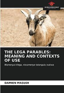 THE LEGA PARABLES: MEANING AND CONTEXTS OF USE: Wamenya kilega, ntwamenye tatangulu wakwa
