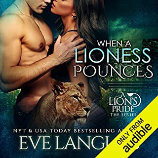 When a Lioness Pounces                   Written by:                                                                                                                                 Eve Langlais                               Narrated by:                                                                                                                                 Julia Duvall                      Length: 5 hrs and 6 mins     2 ratings     Overall 4.5