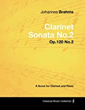Johannes Brahms - Clarinet Sonata No.2 - Op.120 No.2 - A Score for Clarinet and Piano (Classical Music Collection)