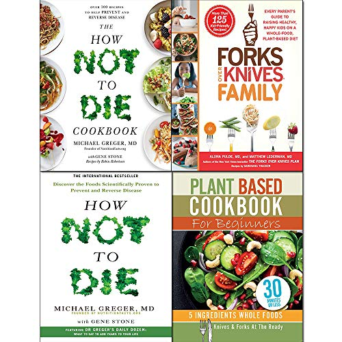 Forks Over Knives Family [Hardcover], How Not To Die, Cookbook and Plant Based Cookbook For Beginners 4 Books Collection Set