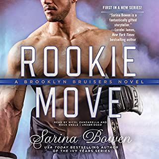 Rookie Move     The Brooklyn Bruisers Series, Book 1              By:                                                                                                                                 Sarina Bowen                               Narrated by:                                                                                                                                 Nicol Zanzarella,                                                                                        Rock Engle                      Length: 9 hrs and 53 mins     3 ratings     Overall 4.0