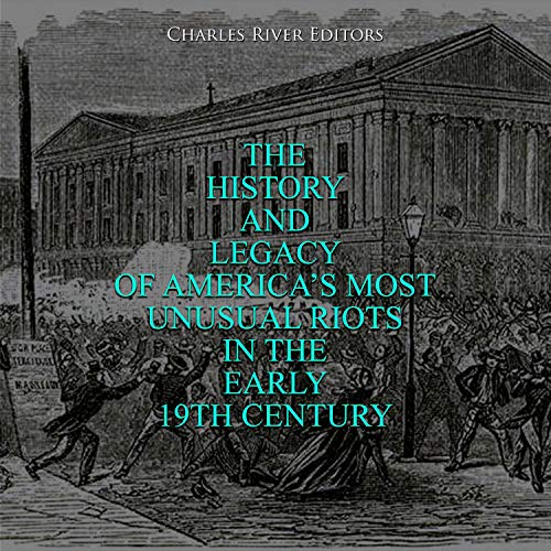 The History and Legacy of America's Most Unusual Riots in the Early 19th Century  By  cover art