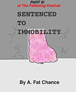 Sentenced to Immobility (SSBHM, BHM, XWG, Extreme Weight Gain, Immobility) (The Fattening Festival Book 3)