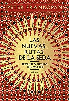 Las nuevas rutas de la seda: Presente y futuro del mundo de [Peter Frankopan, Luis Noriega]