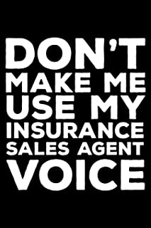 Don't Make Me Use My Insurance Sales Agent Voice: 6x9 Notebook, Ruled, Funny Writing Notebook, Journal For Work, Daily Diary, Planner, Organizer for Insurance Salespersons