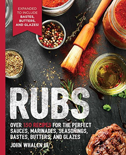 Rubs: 2nd Edition: Over 150 recipes for the perfect sauces, marinades, seasonings, bastes, butters and glazes (The Art of Entertaining)