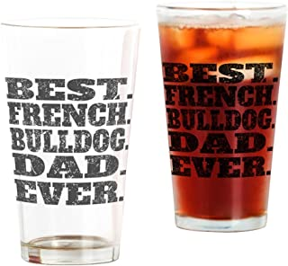 CafePress Best French Bulldog Dad Ever Pint Glass, 16 oz. Drinking Glass
