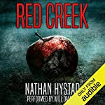 Red Creek     A Horror Novel              Written by:                                                                                                                                 Nathan Hystad                               Narrated by:                                                                                                                                 Will Damron                      Length: 6 hrs and 54 mins     4 ratings     Overall 4.3
