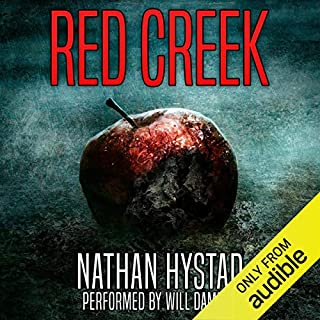 Red Creek     A Horror Novel              By:                                                                                                                                 Nathan Hystad                               Narrated by:                                                                                                                                 Will Damron                      Length: 6 hrs and 54 mins     45 ratings     Overall 4.2