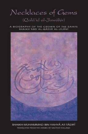 Necklaces of Gems - a Biography of Shaikh 'Abd al-Qadir al-Jilani: Qala'id al-Jawahir (Works of Shaikh 'Abd al-Qadir al-Jilani Book 6)