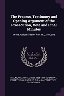 The Process, Testimony and Opening Argument of the Prosecution, Vote and Final Minutes: In the Judicial Trial of Rev. W.C....