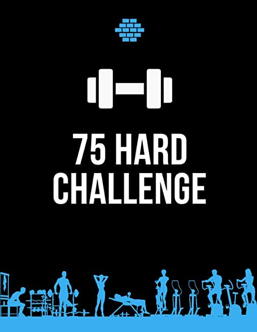 75 Hard Challenge: A Daily Program and Fitness Journal, Go Hard for 75 Days and Win the War of Your Mind! Stay Motivated Journal, Daily Activity, ... Food & Fitness Journal, Start Where You Are.