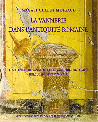 La vannerie dans l'Antiquité romaine: Les ateliers de vanniers et les vanneries de Pompéi, Herculanum et Oplontis (Centre Jean Bérard t. 35) (French Edition)