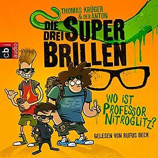 Wo ist Professor Nitroglitz?     Die drei Superbrillen 1              Autor:                                                                                                                                 Thomas Krüger                               Sprecher:                                                                                                                                 Rufus Beck                      Spieldauer: 2 Std. und 32 Min.     9 Bewertungen     Gesamt 4,2