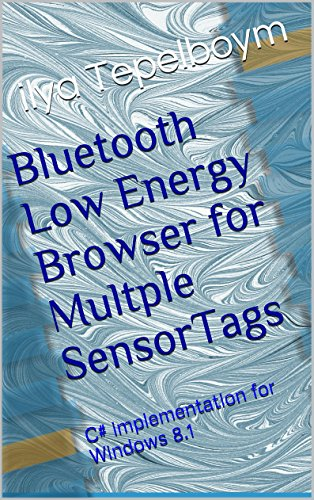 Bluetooth Low Energy Browser for Multple TI SensorTags.: C# implementation for Windows 8.1