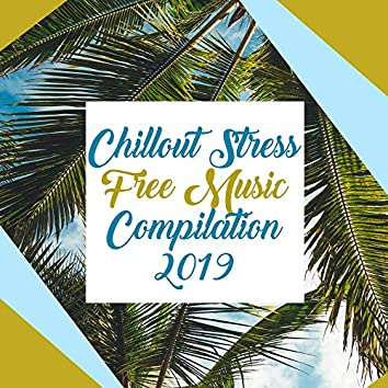 Chillout Stress Free Music Compilation 2019: 15 Soft Summer Beats for Total Relaxation at the Beach or Home
