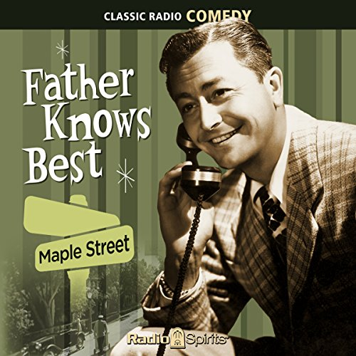Father Knows Best: Maple Street                   By:                                                                                                                                 Ed James                               Narrated by:                                                                                                                                 Robert Young                      Length: 7 hrs and 53 mins     Not rated yet     Overall 0.0