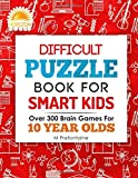 Difficult Puzzle Book For Smart Kids: Over 300 Brain Games For 10 Year