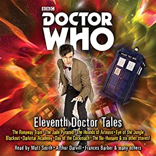 Doctor Who: Eleventh Doctor Tales     Eleventh Doctor Audio Originals              By:                                                                                                                                 Oli Smith                               Narrated by:                                                                                                                                 Arthur Darvill,                                                                                        Matt Smith,                                                                                        Meera Syal                      Length: 17 hrs and 44 mins     110 ratings     Overall 4.6