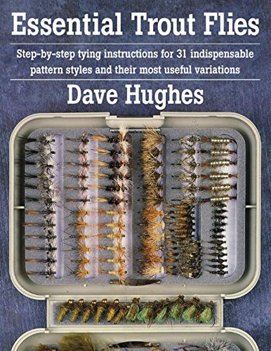 Essential Trout Flies: Step-by-step tying instructions for 31...