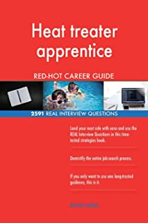 Heat treater apprentice RED-HOT Career Guide; 2591 REAL Interview Questions