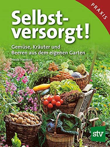 Hasskerl, Heide<br />Selbstversorgt!: Gemüse, Kräuter und Beeren aus dem eigenen Garten - jetzt bei Amazon bestellen