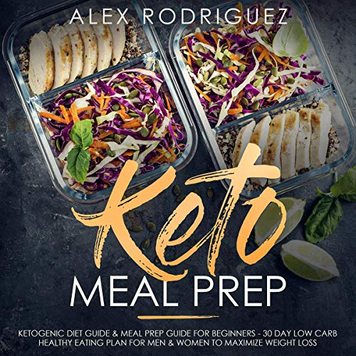 Amazon Com Keto Meal Prep Ketogenic Diet Guide Meal Prep Guide For Beginners 30 Day Low Carb Healthy Eating Plan For Men Women To Maximize Weight Loss Audible Audio Edition Alex