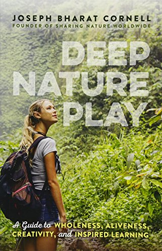 Compare Textbook Prices for Deep Nature Play: A Guide to Wholeness, Aliveness, Creativity, and Inspired Learning 1 Edition ISBN 9781565893221 by Cornell, Joseph Bharat