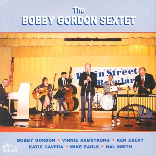 The Bobby Gordon Sextet feat. Vinnie Armstrong, Ken Ebert, Katie Cavera, Mike Earls, Hal Smith & Bobby Gordon