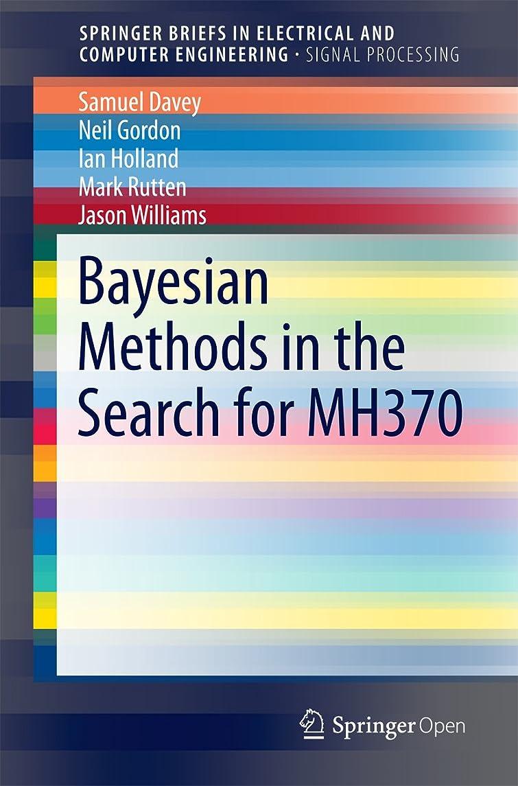 見る肺大学Bayesian Methods in the Search for MH370 (SpringerBriefs in Electrical and Computer Engineering) (English Edition)