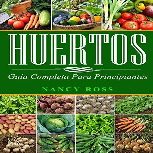 Huertos: Guía completa para principiantes[Gardening: The Complete Guide to Vegetable Gardening for Beginners] audiobook cover art