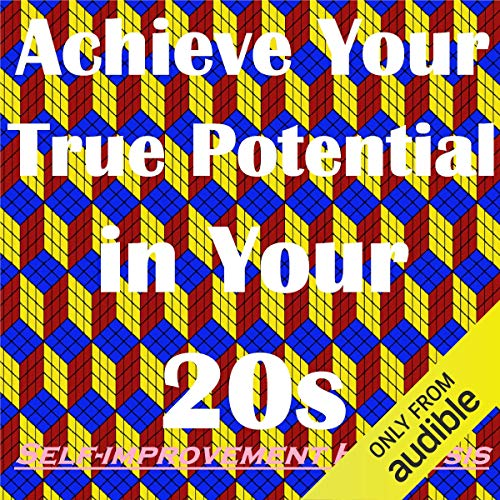 Achieve Your True Potential in Your 20s - Self-Improvement Hypnosis cover art
