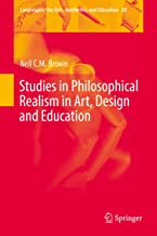 Studies in Philosophical Realism in Art, Design and Education (Landscapes: the Arts, Aesthetics, and Education Book 20)