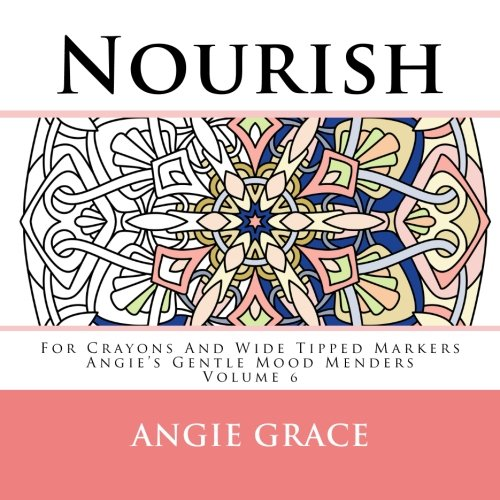 Nourish - For Crayons And Wide Tipped Markers: Angie's Gentle Mood Menders - Volume 6 (Angie's Gentle Mood Menders - For Crayons And Wide Tipped Markers)