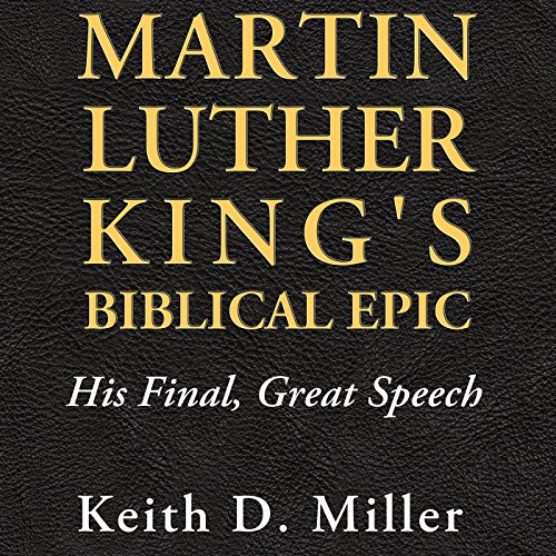 Martin Luther King's Biblical Epic     His Final, Great Speech (Race, Rhetoric, and Media)              By:                                                                                                                                 Keith D. Miller                               Narrated by:                                                                                                                                 Andrew L. Barnes                      Length: 7 hrs and 58 mins     Not rated yet     Overall 0.0