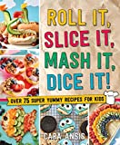 Roll It, Slice It, Mash It, Dice It!: Over 75 Super Yummy Recipes for Kids (English Edition)