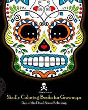 Skulls: Coloring Books for Grownups: Day of the Dead: Stress Relieving: (Adult Coloring Book For Men Women & Teens Stress ...
